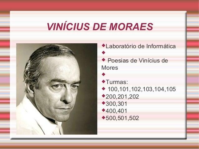 VINÍCIUS DE MORAES Laboratório  de Informática    Poesias de Vinícius de Mores   Turmas:  100,101,102,103,104,105 20...