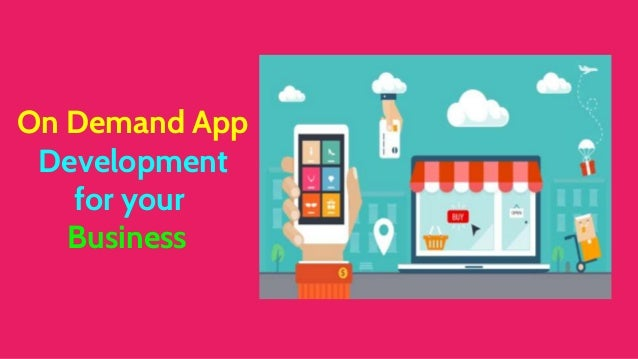 On Demand App Development for your Business