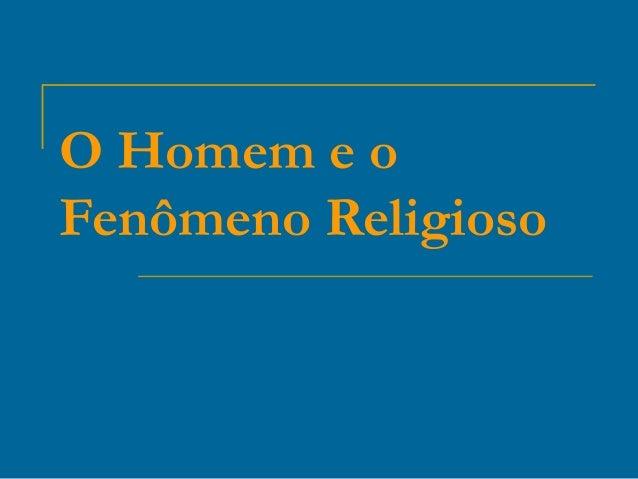 O Homem e oFenômeno Religioso