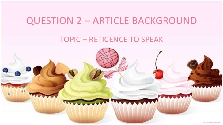QUESTION 2 – ARTICLE BACKGROUND      TOPIC – RETICENCE TO SPEAK