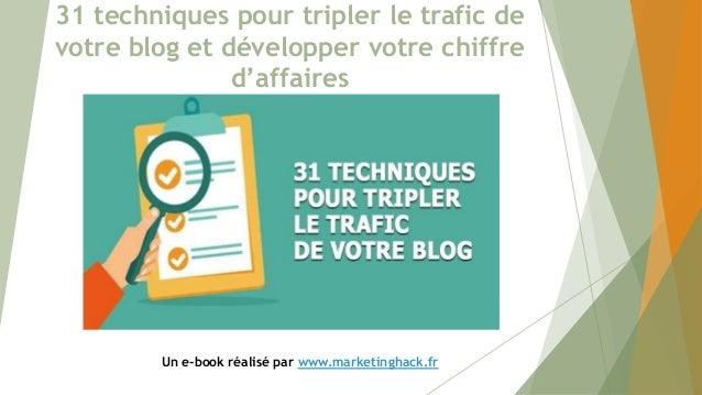 31 techniques pour tripler le trafic de votre blog et développer votre chiffre d'affaires Un e-book réalisé par www.market...