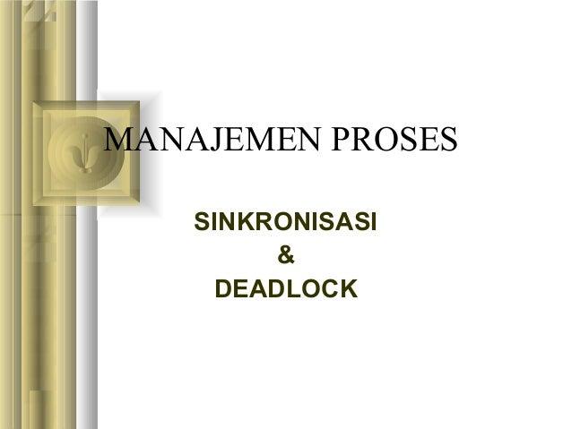 MANAJEMEN PROSES SINKRONISASI & DEADLOCK