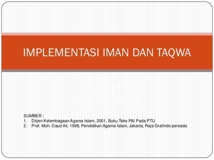 IMPLEMENTASI IMAN DAN TAQWA                             Disajikan Oleh :                         A. Farhan Syaddad, S.AgSU...