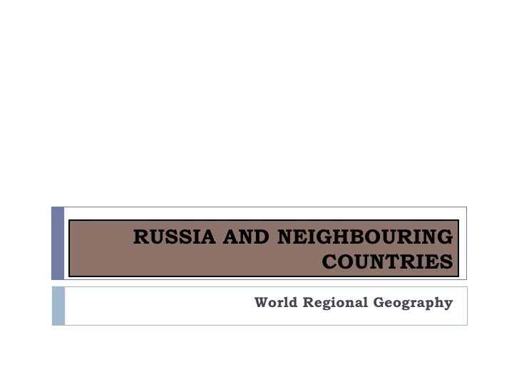 RUSSIA AND NEIGHBOURING              COUNTRIES        World Regional Geography