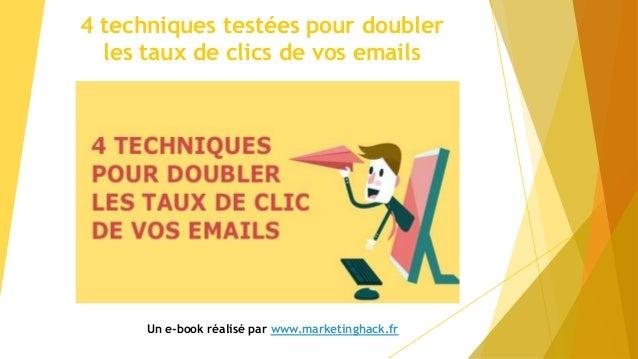4 techniques testées pour doubler les taux de clics de vos emails Un e-book réalisé par www.marketinghack.fr