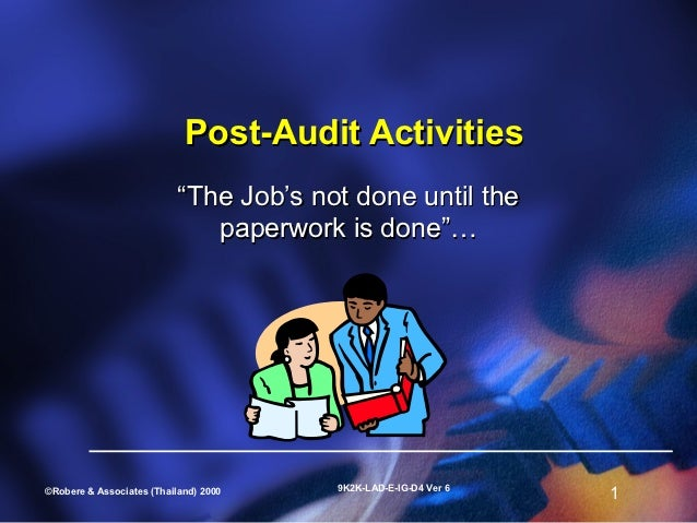 """Post-Audit Activities                           """"The Job's not done until the                              paperwork is do..."""