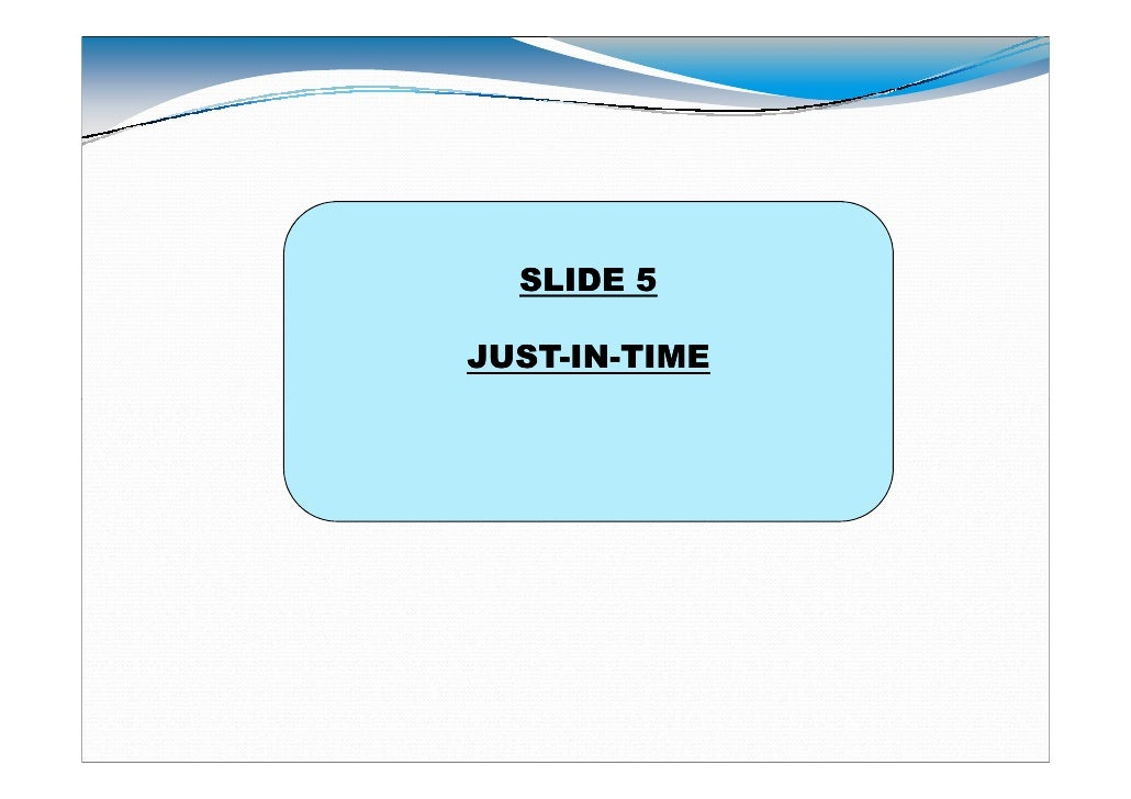 SLIDE 5JUST-IN-JUST-IN-TIME