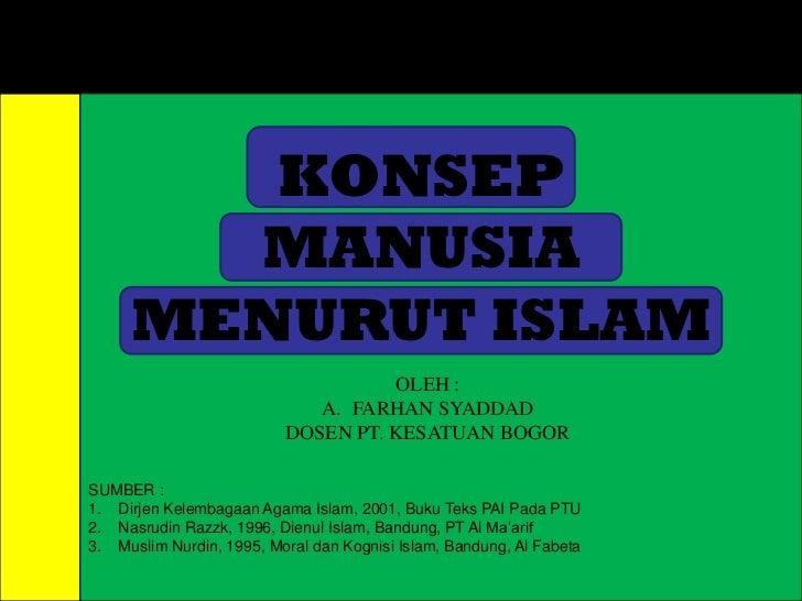 KONSEP       MANUSIA     MENURUT ISLAM                                    OLEH :                             A. FARHAN SYA...