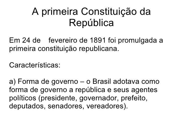 A primeira Constituição da República Em 24 de fevereiro de 1891 foi promulgada a primeira constituição republicana. Caract...
