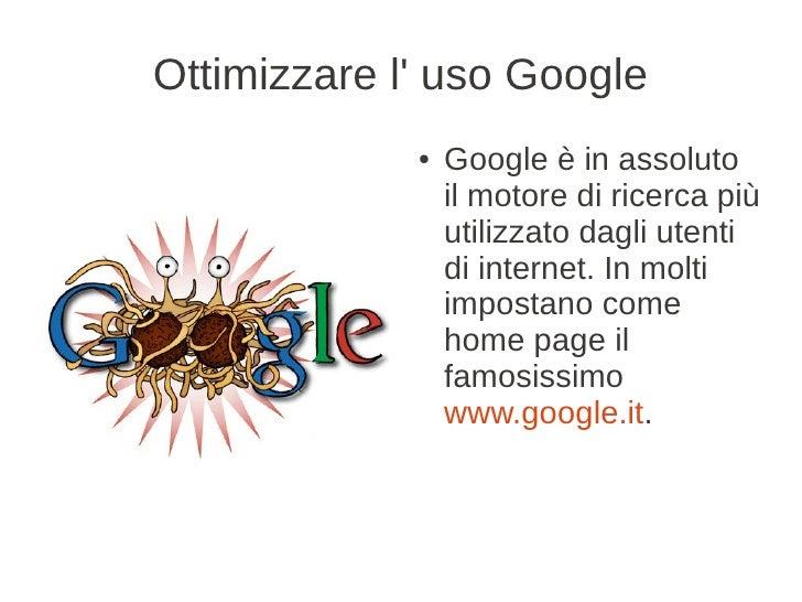 Ottimizzare l uso Google             ●   Google è in assoluto                 il motore di ricerca più                 uti...