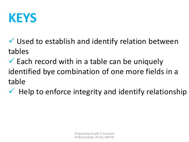 KEYS  Used to establish and identify relation between tables  Each record with in a table can be uniquely identified bye...