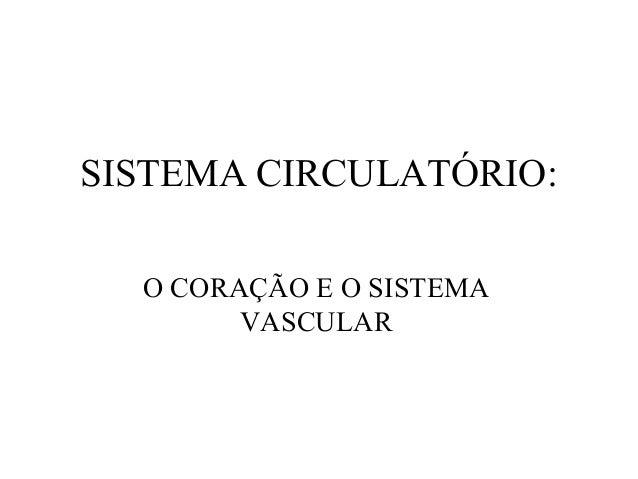 SISTEMA CIRCULATÓRIO:O CORAÇÃO E O SISTEMAVASCULAR