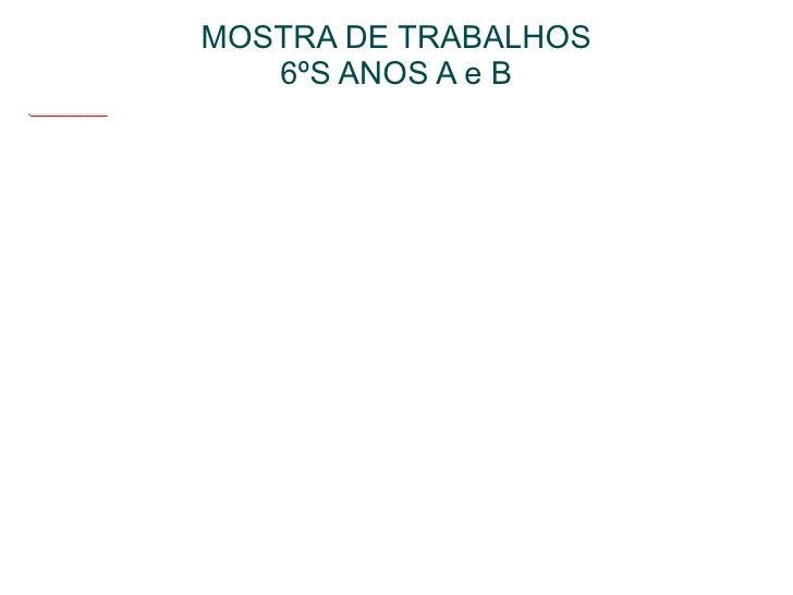MOSTRA DE TRABALHOS 6ºS ANOS A e B