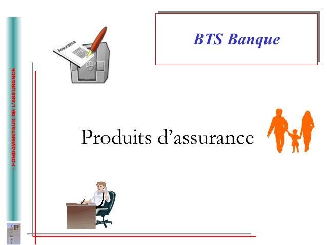 – FONDAMENTAUX DE L'ASSURANCE  BBTTSS BBaannqquuee  Produits d'assurance