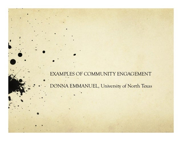 EXAMPLES OF COMMUNITY ENGAGEMENT DONNA EMMANUEL, University of North Texas