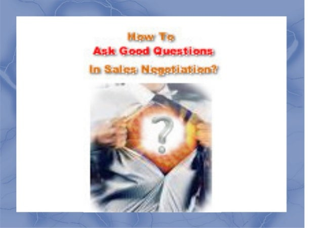 How to Ask Good Questions In Sales Negotiations? Knowing how to ask good questions in sales presentations and negotiations...