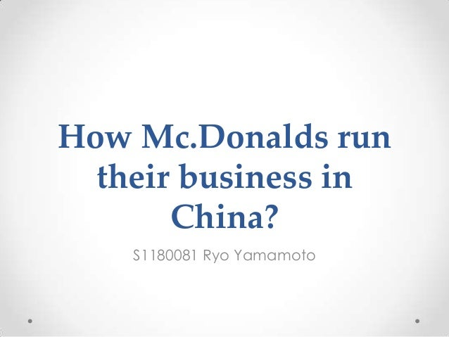 How Mc.Donalds runtheir business inChina?S1180081 Ryo Yamamoto