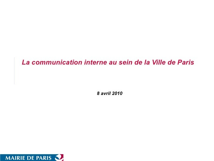 8 avril 2010 La communication interne au sein de la Ville de Paris