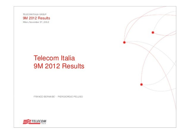 TELECOM ITALIA GROUP 9M 2012 Results Milan, November 9th, 2012 Telecom Italia 9M 2012 Results FRANCO BERNABE' - PIERGIORGI...