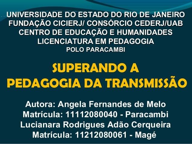 Autora: Angela Fernandes de Melo Matrícula: 11112080040 - Paracambi Lucianara Rodrigues Adão Cerqueira Matrícula: 11212080...