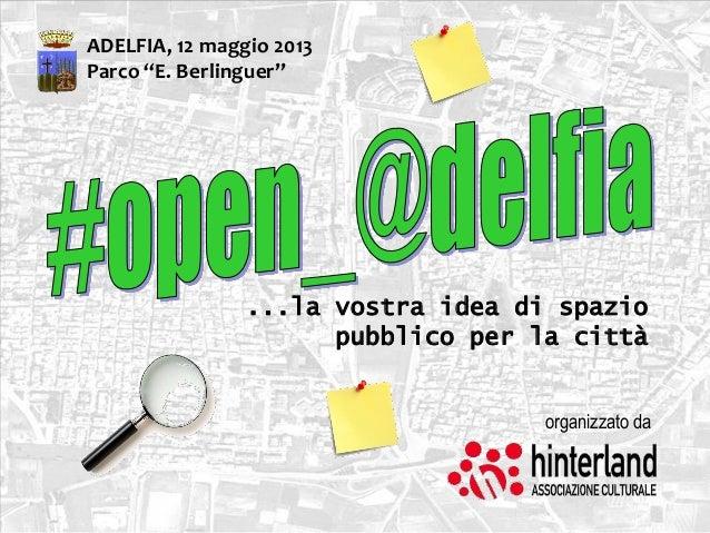 """...la vostra idea di spaziopubblico per la cittàADELFIA, 12 maggio 2013Parco """"E. Berlinguer""""organizzato da"""