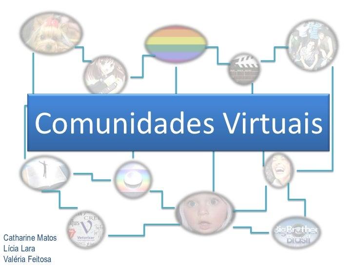 Comunidades VirtuaisCatharine MatosLícia LaraValéria Feitosa