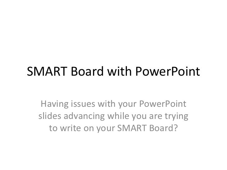 SMART Board with PowerPoint<br />Having issues with your PowerPoint slides advancing while you are trying to write on your...