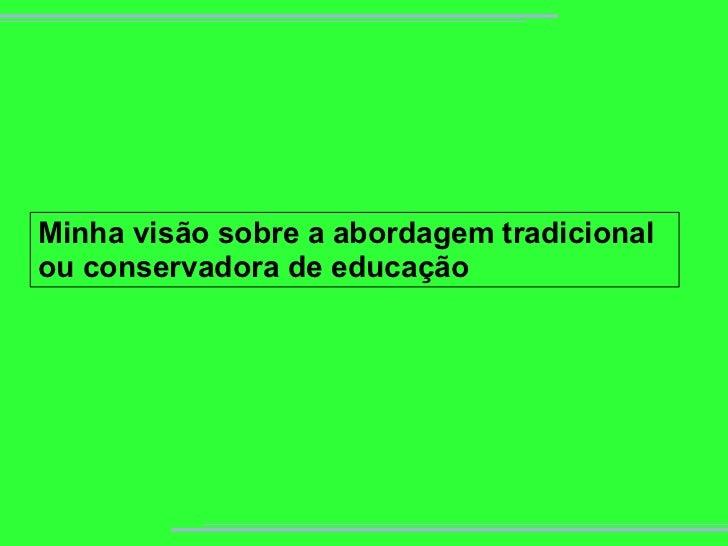 Minha visão sobre a abordagem tradicional ou conservadora de educação