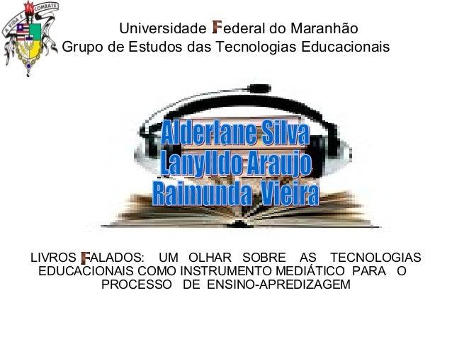 Universidade ederal do Maranhão Grupo de Estudos das Tecnologias Educacionais  LIVROS ALADOS: UM OLHAR SOBRE AS TECNOLOGIA...