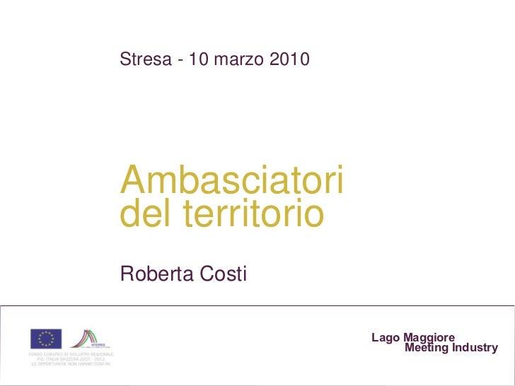 Lago Maggiore    Meeting Industry Stresa - 10 marzo 2010 Ambasciatori  del territorio Roberta Costi