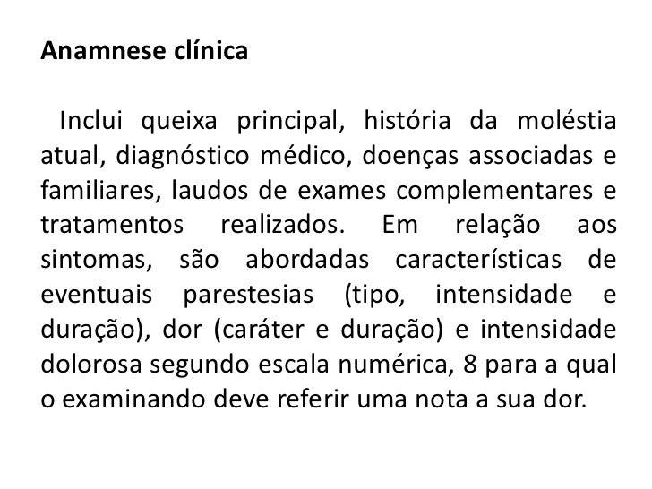Anamnese clínica<br />   Inclui queixa principal, história da moléstia atual, diagnóstico médico, doenças associadas e fam...