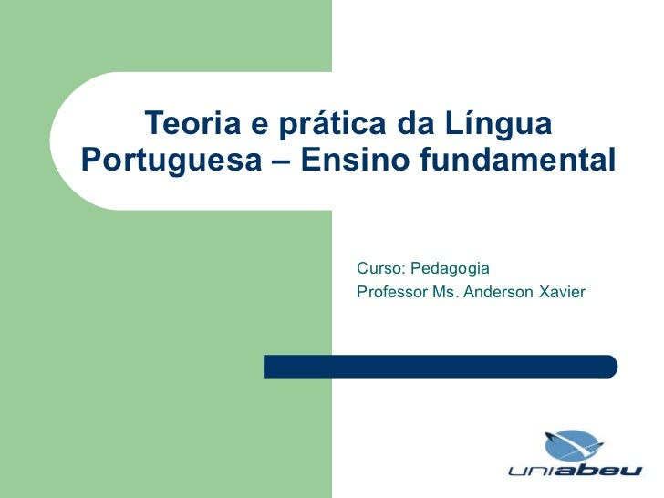 Teoria e prática da Língua Portuguesa – Ensino fundamental Curso: Pedagogia Professor Ms. Anderson Xavier