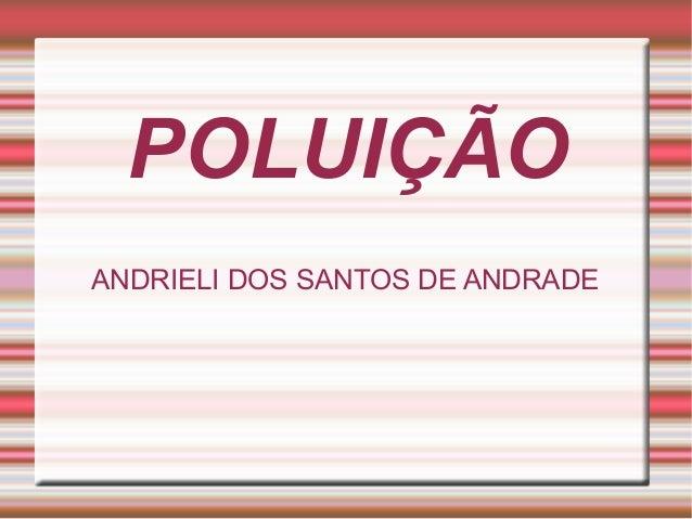 POLUIÇÃO ANDRIELI DOS SANTOS DE ANDRADE