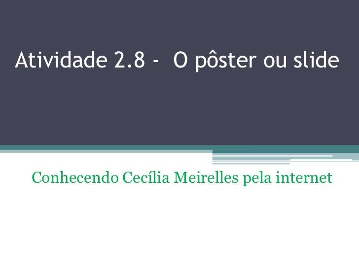 Atividade 2.8 - O pôster ou slide Conhecendo Cecília Meirelles pela internet