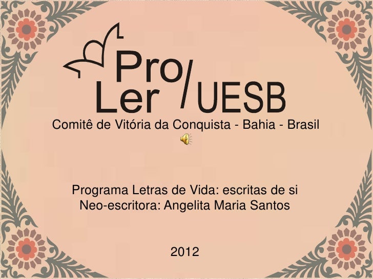 Comitê de Vitória da Conquista - Bahia - Brasil   Programa Letras de Vida: escritas de si    Neo-escritora: Angelita Maria...