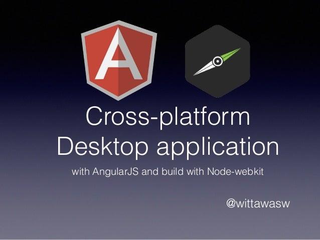 Cross-platform Desktop application with AngularJS and build with Node…