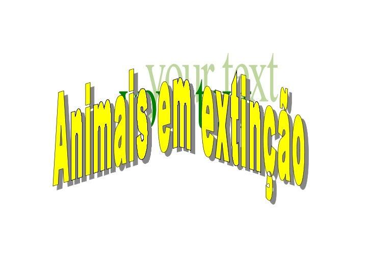 your text Animais em extinção