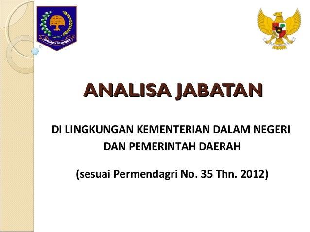 ANALISA JABATANANALISA JABATANDI LINGKUNGAN KEMENTERIAN DALAM NEGERIDAN PEMERINTAH DAERAH(sesuai Permendagri No. 35 Thn. 2...