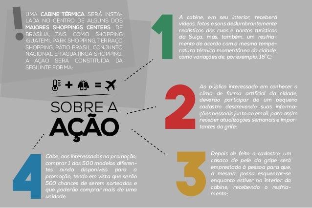 SOBRE A AÇÃO UMA CABINE TÉRMICA SERÁ INSTA- LADA NO CENTRO DE ALGUNS DOS MAIORES SHOPPINGS CENTERS DE BRASÍLIA, TAIS COMO ...