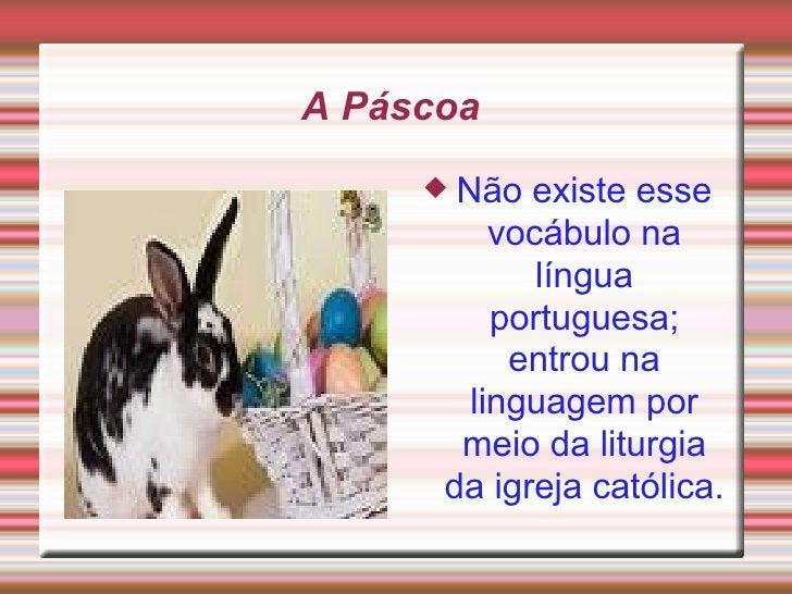 A Páscoa  <ul><li>Não existe esse vocábulo na língua portuguesa; entrou na linguagem por meio da liturgia da igreja católi...