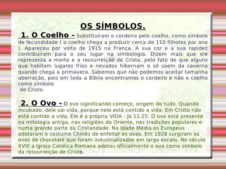 OS SÍMBOLOS. 1. O Coelho -   Substituíram o cordeiro pelo coelho, como símbolo de fecundidade ( o coelho chega a produzir ...