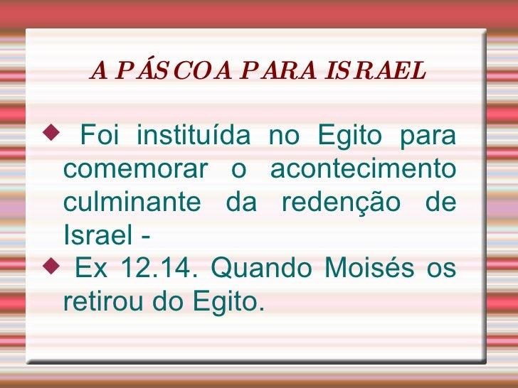 A PÁSCOA PARA ISRAEL  <ul><li>Foi instituída no Egito para comemorar o acontecimento culminante da redenção de Israel - </...