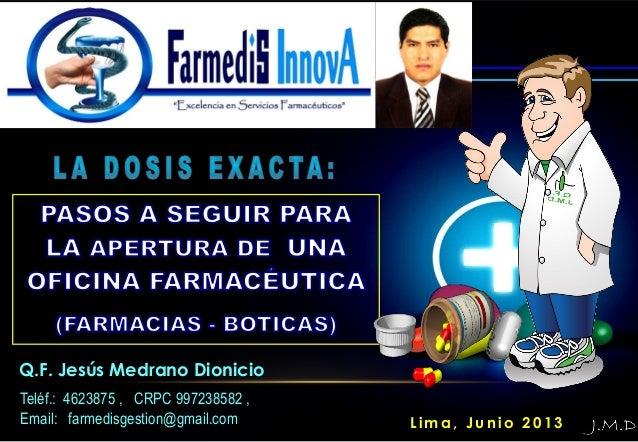 L i m a , J u n i o 2 0 1 3 Q.F. Jesús Medrano Dionicio Teléf.: 4623875 , CRPC 997238582 , Email: farmedisgestion@gmail.com