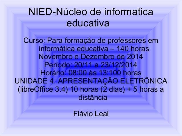 NIED-Núcleo de informatica educativa Curso: Para formação de professores em informática educativa – 140 horas Novembro e D...