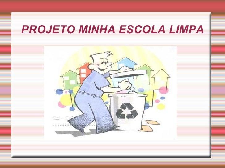 PROJETO MINHA ESCOLA LIMPA