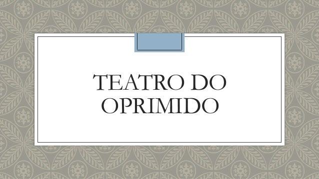 TEATRO DO  OPRIMIDO