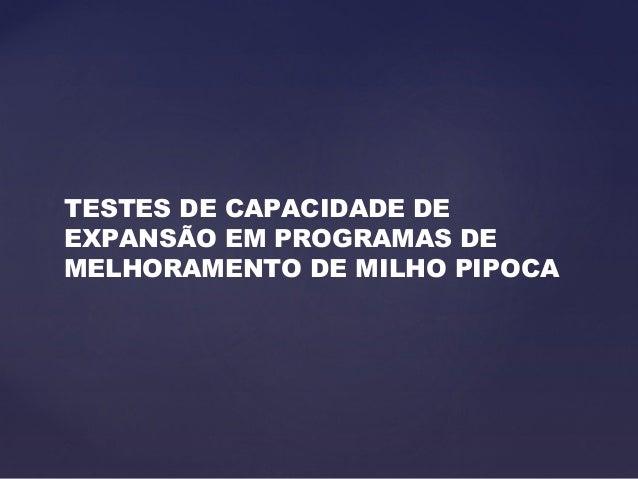 TESTES DE CAPACIDADE DE EXPANSÃO EM PROGRAMAS DE MELHORAMENTO DE MILHO PIPOCA