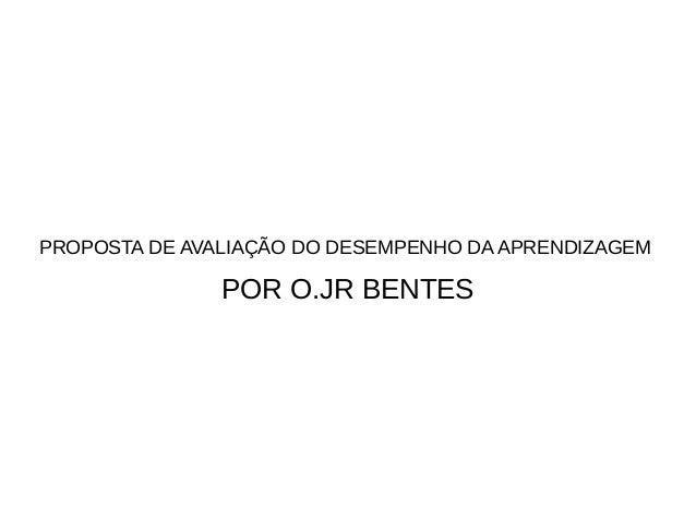 PROPOSTA DE AVALIAÇÃO DO DESEMPENHO DA APRENDIZAGEM  POR O.JR BENTES