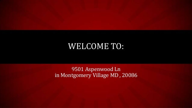 9501 Aspenwood Ln in Montgomery Village MD , 20086 WELCOME TO: