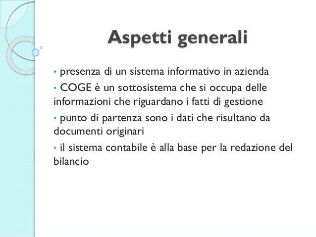 Aspetti generali • presenza di un sistema informativo in azienda • COGE è un sottosistema che si occupa delle informazioni...